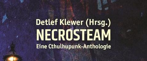 NECROSTEAM: Eine Cthulhupunk-Anthologie - Das deutsche Lovecraft-Steampunk Crossover