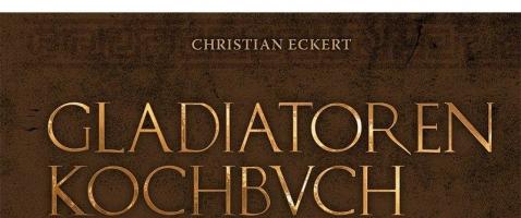 Gladiatoren-Kochbuch - Alte Rezepte neu entdecken
