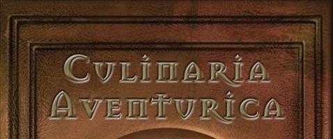 Culinaria Aventurica - Ein Einblick in die Küche Aventuriens