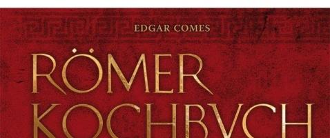 Römer-Kochbuch - Antikes Flair trifft auf zeitgenössischen Geschmack