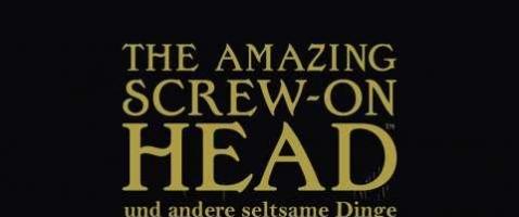 The Amazing Screw-on-Head - …und andere seltsame Dinge