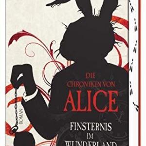 Die Chroniken von Alice – Finsternis im Wunderland: Roman (Die Dunklen Chroniken, Band 1) - Eine Geschichte um Kriminalität und Mädchenhandel