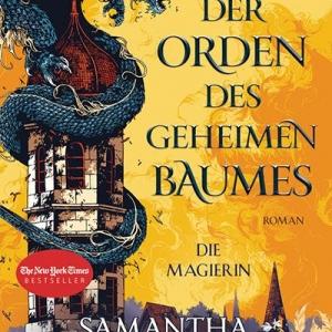 Der Orden des geheimen Baumes, Band 1: Die Magierin - Ferne Länder voller Magie, Drachen und starker Charaktere