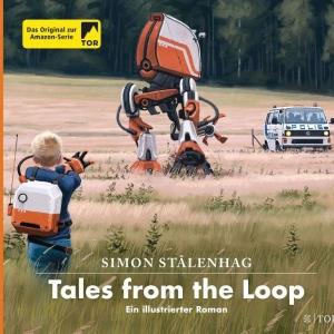 Tales from the Loop -  Ein illustrierter Roman