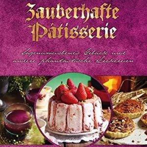 Zauberhafte Pâtisserie - Das Backbuch für Fantasyfans