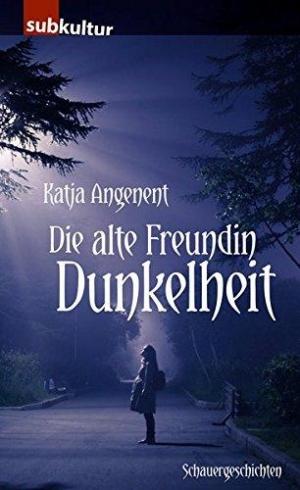 Die alte Freundin Dunkelheit - Schauergeschichten