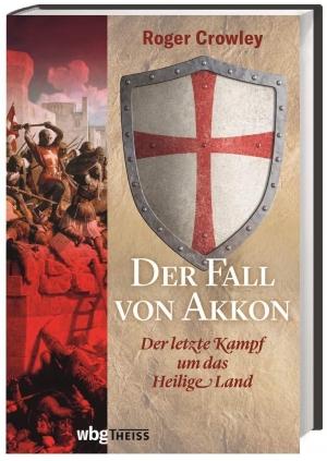 Der Fall von Akkon - Der letzte Kampf um das Heilige Land