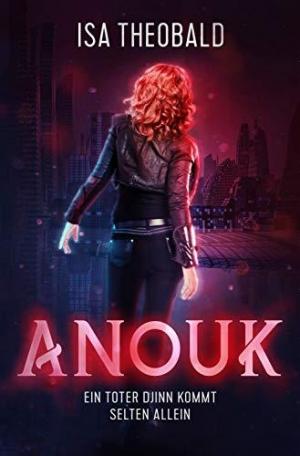 Anouk: Ein toter Djinn kommt selten allein - Damönische Rechtschaffenheit auf Mission