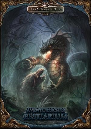 Aventurisches Bestiarium - Dämonen, Dinosaurier, Drachen – und was die Helden sonst noch umbringen will