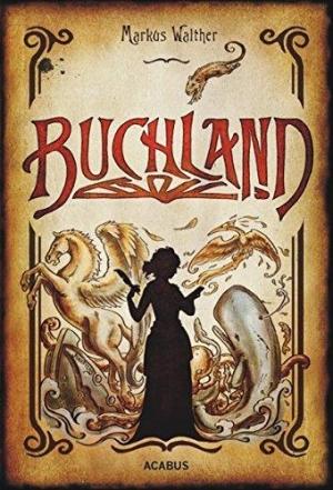 Buchland: Fantastischer Roman - Fiktiv gewordene Realität erfindet sich selbst