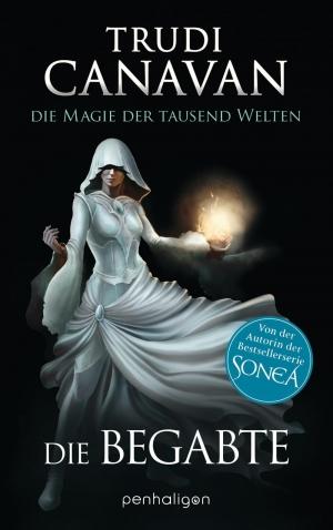 """Die Begabte - Der Auftakt zu """"Die Magie der tausend Welten"""""""