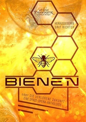 Bienen oder die verlorene Zukunft: Eine Space-Opera-Anthologie - Schicke Kurzgeschichtensammlung mit wenigen Highlights