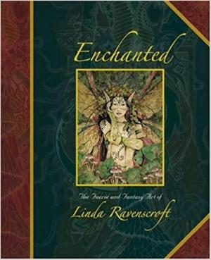 Enchanted: The Faerie and Fantasy Art of Linda Ravenscroft - Von Feenwesen verzaubern lassen