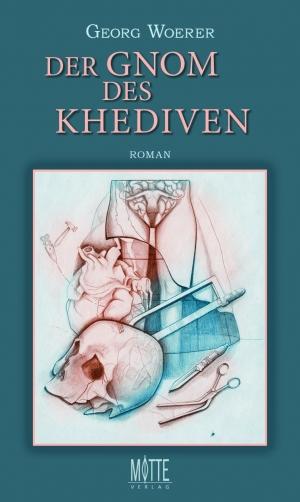 Der Gnom des Khediven - Ein schwarzromantischer Rohdiamant von Georg Woerer