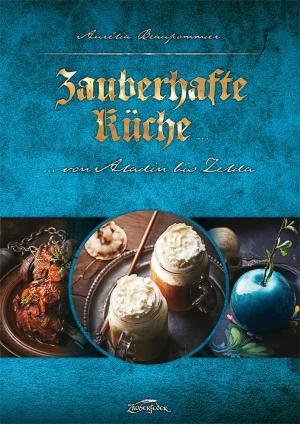 Zauberhafte Küche: ... von Aladin bis Zelda - Sagenhaftes und Magisches für (fast) jeden Geschmack