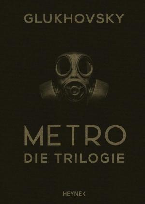 Metro: Die Trilogie - Abstieg in die postapokalyptische Unterwelt von Moskau