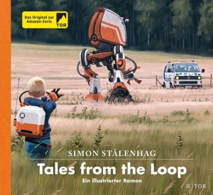 Tales from the Loop -  Ein illustrierter Roman