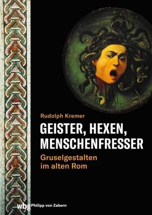 Geister, Hexen, Menschenfresser - Gruselgestalten im alten Rom