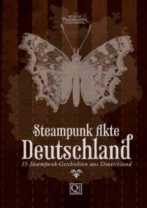 Steampunk Akte Deutschland - 15 Steampunk Geschichten aus Deutschland