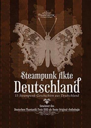 Steampunk Akte Deutschland - 15 Steampunk-Geschichten aus Deutschland
