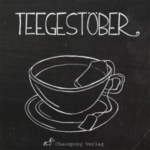 Teegestöber: eine Tee-Anthologie - Eine Anteelogie zum Genießen