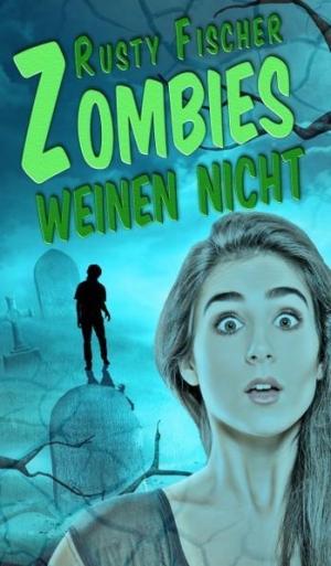 Zombies weinen nicht - … aber sie lieben